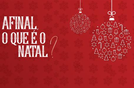 Afinal, o que é o Natal?